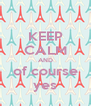 KEEP CALM AND of course yes - Personalised Poster A4 size