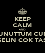 KEEP CALM AND OF UNUTTUM CUNKU SELIN COK TAS - Personalised Poster A4 size