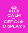KEEP CALM AND OFF OUR DISPLAYS - Personalised Poster A4 size