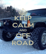 KEEP CALM AND OFF ROAD - Personalised Poster A4 size