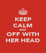 KEEP CALM AND OFF WITH HER HEAD - Personalised Poster A4 size