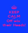 KEEP CALM AND Off wiv  their Heads! - Personalised Poster A4 size