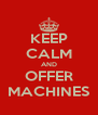 KEEP CALM AND OFFER MACHINES - Personalised Poster A4 size