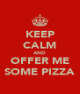 KEEP CALM AND OFFER ME SOME PIZZA - Personalised Poster A4 size