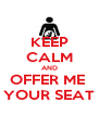 KEEP CALM AND OFFER ME  YOUR SEAT - Personalised Poster A4 size