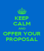 KEEP CALM AND OFFER YOUR PROPOSAL - Personalised Poster A4 size