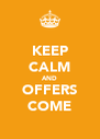 KEEP CALM AND OFFERS COME - Personalised Poster A4 size