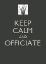KEEP CALM AND OFFICIATE  - Personalised Poster A4 size