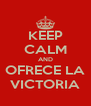 KEEP CALM AND OFRECE LA VICTORIA - Personalised Poster A4 size