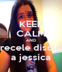 KEEP CALM AND ofrecele disculpa a jessica - Personalised Poster A4 size