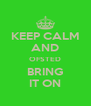 KEEP CALM AND OFSTED BRING IT ON - Personalised Poster A4 size