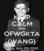 KEEP CALM AND OFWGKTA (WANG) - Personalised Poster A4 size