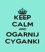 KEEP CALM AND OGARNIJ CYGANKI - Personalised Poster A4 size