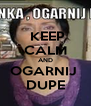 KEEP CALM AND OGARNIJ  DUPE - Personalised Poster A4 size