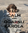 KEEP CALM AND OGARNIJ KAROLA - Personalised Poster A4 size