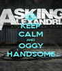 KEEP CALM AND OGGY HANDSOME - Personalised Poster A4 size