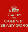 KEEP CALM AND OGHIN !!! YESBABYGORGLE - Personalised Poster A4 size