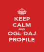 KEEP CALM AND OGLĄDAJ PROFILE - Personalised Poster A4 size