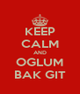 KEEP CALM AND OGLUM BAK GIT - Personalised Poster A4 size