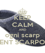 KEEP CALM AND ogni scarp ENT SCARPO - Personalised Poster A4 size