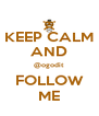 KEEP CALM AND @ogodit FOLLOW ME - Personalised Poster A4 size