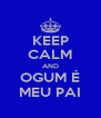 KEEP CALM AND OGUM É MEU PAI - Personalised Poster A4 size
