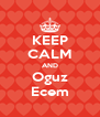 KEEP CALM AND Oguz Ecem - Personalised Poster A4 size