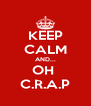 KEEP CALM AND... OH  C.R.A.P - Personalised Poster A4 size