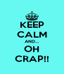 KEEP CALM AND... OH CRAP!! - Personalised Poster A4 size