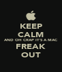 KEEP CALM AND OH CRAP IT'S A MAC FREAK OUT - Personalised Poster A4 size