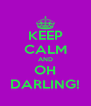 KEEP CALM AND OH DARLING! - Personalised Poster A4 size