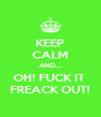 KEEP CALM AND... OH! FUCK IT  FREACK OUT! - Personalised Poster A4 size
