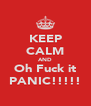 KEEP CALM AND Oh Fuck it PANIC!!!!! - Personalised Poster A4 size