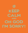 KEEP CALM AND OH GOD I'M SORRY! - Personalised Poster A4 size