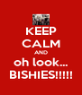 KEEP CALM AND oh look... BISHIES!!!!! - Personalised Poster A4 size