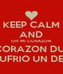KEEP CALM AND OH MI CORAZON MI CORAZON DUELE PORQUE SUFRIO UN DESENGAÑO - Personalised Poster A4 size