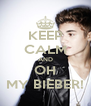 KEEP CALM AND OH MY BIEBER! - Personalised Poster A4 size