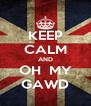 KEEP CALM AND OH  MY GAWD - Personalised Poster A4 size