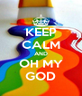 KEEP CALM AND OH MY GOD - Personalised Poster A4 size