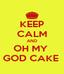 KEEP CALM AND OH MY  GOD CAKE  - Personalised Poster A4 size
