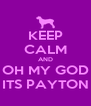 KEEP CALM AND OH MY GOD ITS PAYTON - Personalised Poster A4 size