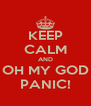 KEEP CALM AND OH MY GOD PANIC! - Personalised Poster A4 size