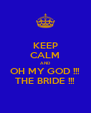 KEEP CALM AND OH MY GOD !!! THE BRIDE !!! - Personalised Poster A4 size