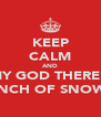 KEEP CALM AND OH MY GOD THERE'S AN INCH OF SNOW - Personalised Poster A4 size