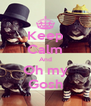 Keep Calm And Oh my Gosh - Personalised Poster A4 size