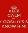 KEEP CALM AND OH MY GOSH IT'S SANTA I KNOW HIM!!! - Personalised Poster A4 size