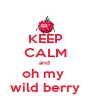 KEEP CALM and  oh my  wild berry - Personalised Poster A4 size