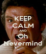 KEEP CALM AND Oh Nevermind - Personalised Poster A4 size