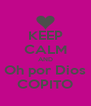 KEEP CALM AND Oh por Dios COPITO - Personalised Poster A4 size