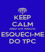 KEEP CALM AND OH RAIOS! ESQUECI-ME DO TPC - Personalised Poster A4 size